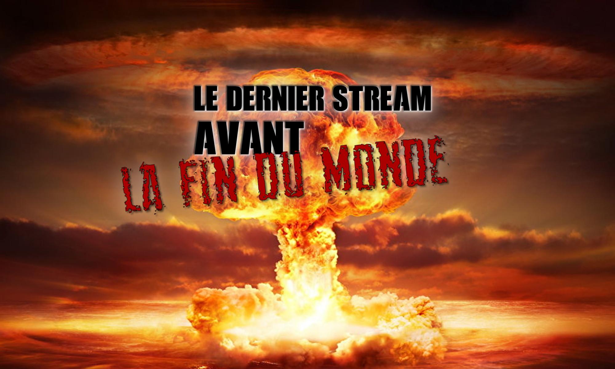 Le Dernier Stream Avant la Fin du Monde
